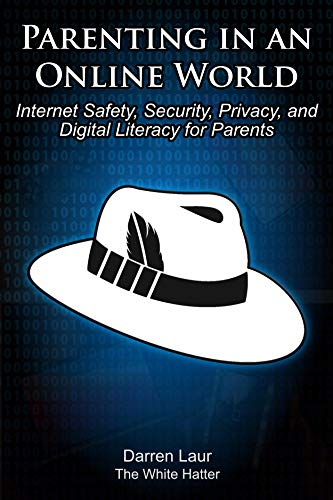 Parenting In An Online World: Internet Safety, Security, Privacy, and Digital Literacy