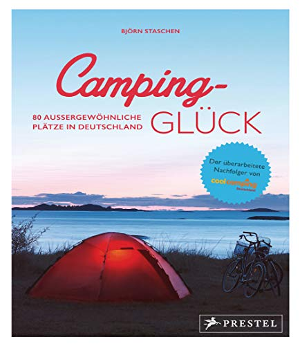 Camping-Glück: 80 außergewöhnliche Plätze in Deutschland - aktualisierte Neuausgabe