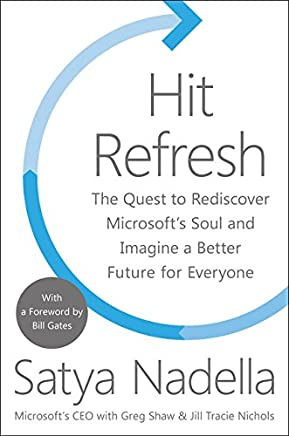 Hit Refresh: The Quest to Rediscover Microsofts Soul and Imagine a Better Future for Everyone