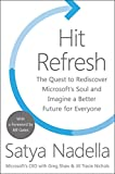 Hit Refresh: The Quest to Rediscover Microsoft's Soul and Imagine a Better Future for Everyone - Satya Nadella