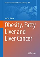 Obesity, Fatty Liver and Liver Cancer (Advances in Experimental Medicine and Biology (1061))