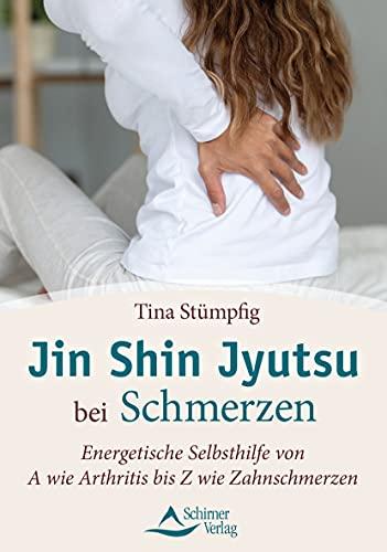 Jin Shin Jyutsu bei Schmerzen: Energetische Selbsthilfe von A wie Arthritis bis Z wie Zahnschmerzen