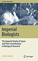 Imperial Biologists: The Imperial Family of Japan and Their Contributions to Biological Research (Springer Biographies)