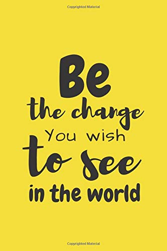 Be The Change You Wish: Motivational Gift Notebook, Funny Journal (110 Pages, Blank, Lined Paper, 6 x 9)(Funny Notebook for Gift)