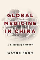 Global Medicine in China: A Diasporic History