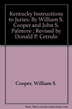 Kentucky Instructions to Juries: By William S. Cooper and John S. Palmore ; Revised by Donald P. Cetrulo