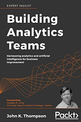 Building Analytics Teams Harnessing analytics and artificial intelligence for business improvement product image