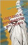 Vida boa e longevidade em Cícero (Portuguese Edition)