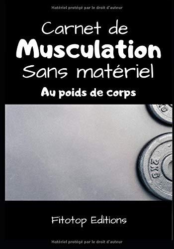 Carnet de musculation : Sans matériel : Au poids de corps: Suivi d'entrainement sur 3 mois, Evolution du poids et tour de bras, 170 pages