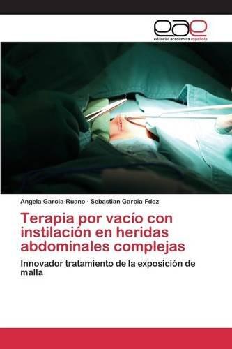 Terapia por vacío con instilación en heridas abdominales complejas: Innovador tratamiento de la exposición de malla