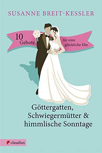 Göttergatten, Schwiegermütter & himmlische Sonntage: 10 Gebote für eine glückliche Ehe
