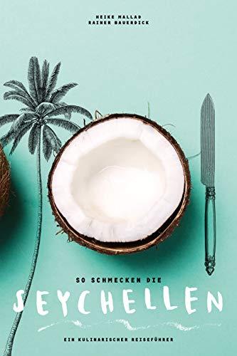So schmecken die Seychellen: Ein kulinarischer Reiseführer