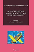 Solar-Terrestrial Magnetic Activity and Space Environment: Proceedings of the COSPAR Colloquium on Solar-Terrestrial Magne...