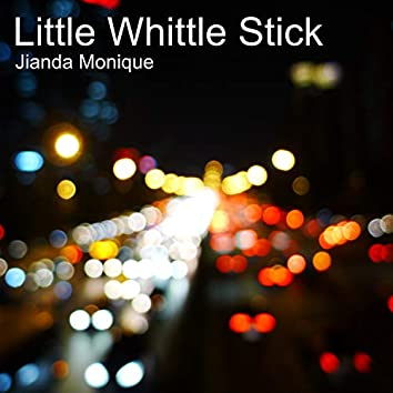 Little Whittle Stick