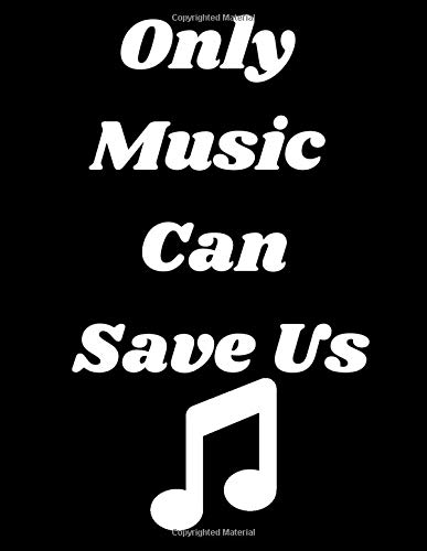 Only Music Can Save Us: Music Writing Notebook-Blank Sheet Music Notebook-Wide Staff Blank Manuscript Paper-6 Staves Per Page-Staff Paper Notebook