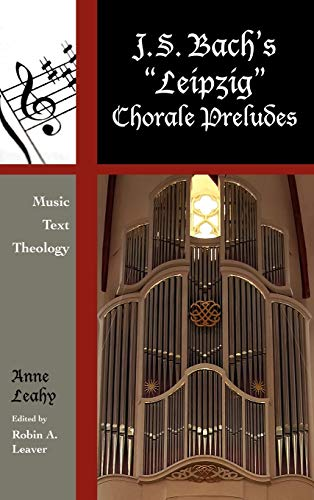 J. S. Bach's 'Leipzig' Chorale Preludes: Music, Text, Theology (Contextual Bach Studies, Band 3)