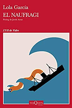 El naufragi: Pròleg de Jordi Amat (Ull de Vidre) (Catalan Edition) de [Lola García, Gemma Garrigosa Alegre]