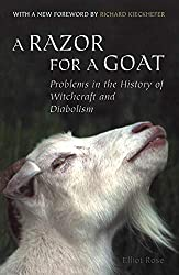 A Razor for a Goat: A Discussion of Certain Problems in the History of Witchcraft and Diabolism
