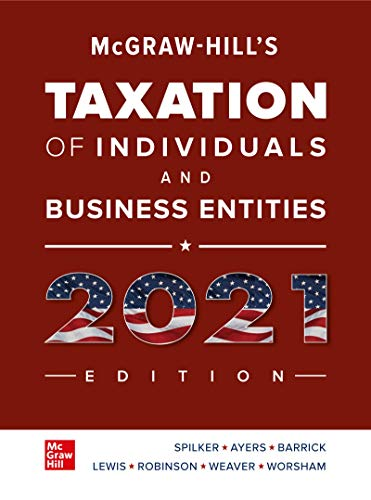 Compare Textbook Prices for McGraw-Hill's Taxation of Individuals and Business Entities 2021 Edition 12 Edition ISBN 9781260247138 by Spilker, Brian,Ayers, Benjamin,Barrick, John,Lewis, Troy,Robinson, John,Weaver, Connie,Worsham, Ronald