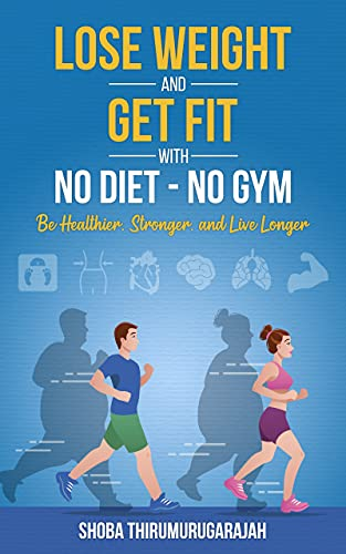Lose Weight and Get Fit With No Diet - No Gym: Be Healthier, Stronger, and Live Longer (English Edition)