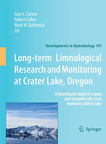 Long-term Limnological Research and Monitoring at Crater Lake, Oregon: A benchmark study of a deep and exceptionally clear montane caldera lake: 191 (Developments in Hydrobiology)