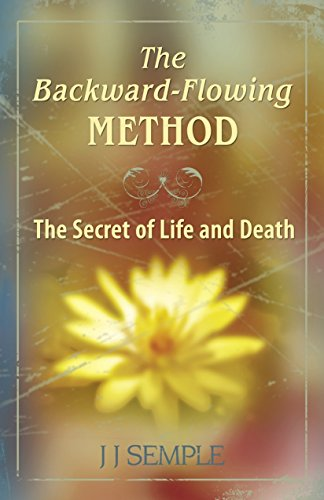Book: The Backward-Flowing Method - The Secret of Life and Death by JJ Semple