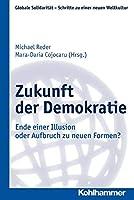 Zukunft Der Demokratie: Ende Einer Illusion Oder Aufbruch Zu Neuen Formen? (Globale Solidaritat - Schritte Zu Einer Neuen Weltkultur)