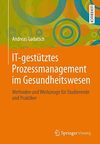 IT-gestütztes Prozessmanagement im Gesundheitswesen: Methoden und Werkzeuge für Studierende und Praktiker