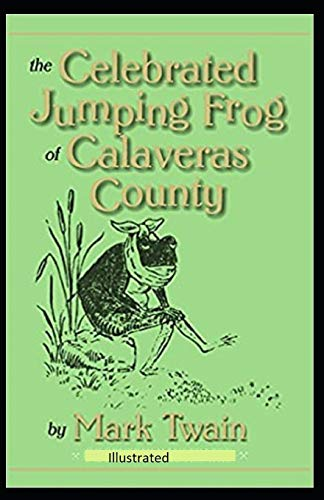 The Celebrated Jumping Frog of Calaveras County Illustrated