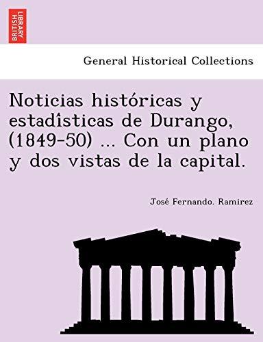 Noticias históricas y estadísticas de Durango, (1849-50) ... Con un plano y dos vistas de la capital.