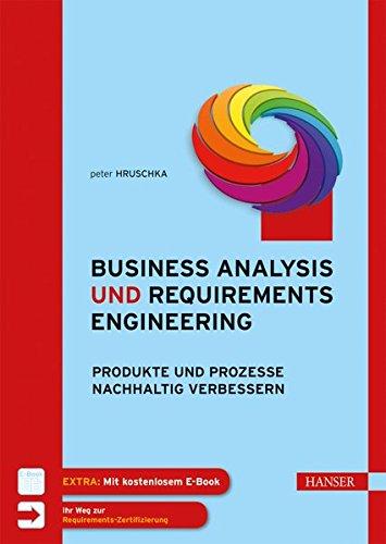 Business Analysis und Requirements Engineering: Produkte und Prozesse nachhaltig verbessern