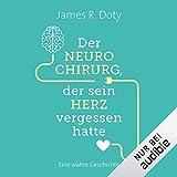 Der Neurochirurg, der sein Herz vergessen hatte: Eine wahre Geschichte - James R. Doty