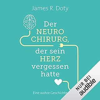 Der Neurochirurg, der sein Herz vergessen hatte     Eine wahre Geschichte              Autor:                                                                                                                                 James R. Doty                               Sprecher:                                                                                                                                 Helge Heynold                      Spieldauer: 8 Std. und 52 Min.     1.455 Bewertungen     Gesamt 4,7