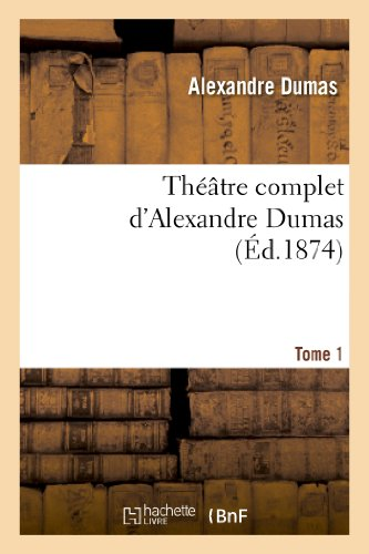 Théâtre complet d'Alex. Dumas. Tome 1 (Littérature)