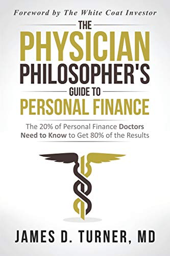 Compare Textbook Prices for The Physician Philosopher's Guide to Personal Finance: The 20% of Personal Finance Doctors Need to Know to Get 80% of the Results  ISBN 9780578448701 by Turner MD, James D.