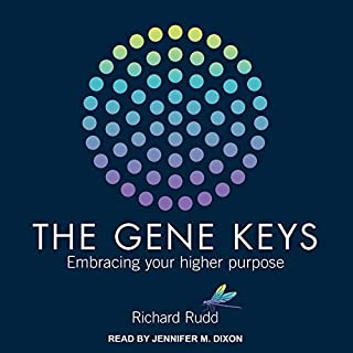 Gene Keys     Embracing Your Higher Purpose              By:                                                                                                                                 Richard Rudd                               Narrated by:                                                                                                                                 Jennifer M. Dixon                      Length: 35 hrs     32 ratings     Overall 4.9