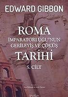 Roma Imparatorlugu'nun Gerileyis ve Cöküs Tarihi 5. Cilt