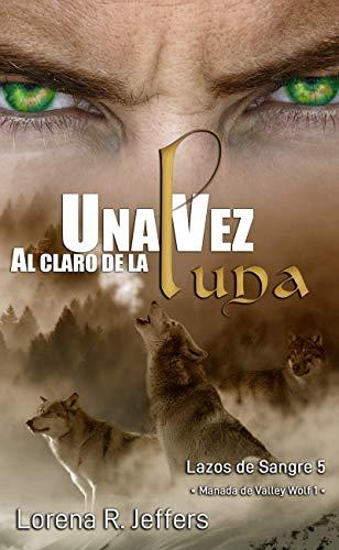 Una vez al claro de la luna: Manada de Valley Wolf 1 (Lazos de Sangre nº 5)
