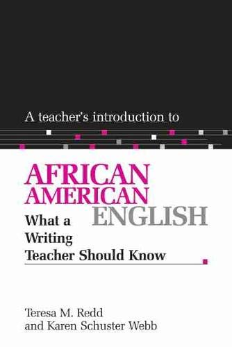 Compare Textbook Prices for A Teacher's Introduction to African American English: What a Writing Teacher Should Know NCTE Teacher's Introduction Series  ISBN 9780814150078 by Teresa M. Redd,Karen Schuster Webb