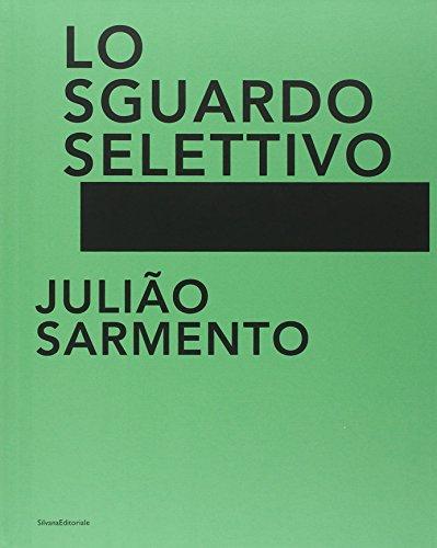 Julião Sarmento. Lo sguardo selettivo. Catalogo della mostra (Torino, 13 giugno-31 agosto 2014). Ediz. illustrata (Cataloghi di mostre)