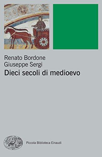 Dieci secoli di Medioevo (Piccola biblioteca Einaudi. Nuova serie Vol. 467)