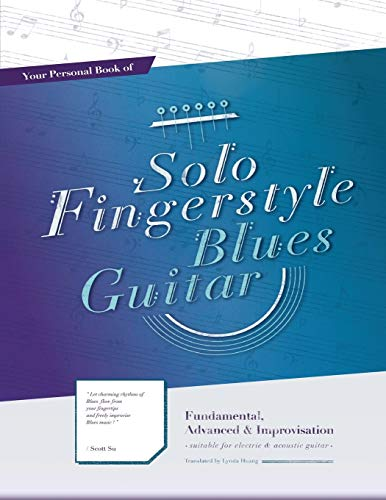 Your Personal Book of Solo Fingerstyle Blues Guitar: Fundamental, Advanced & Improvisation: (suitable for electric & acoustic guitar)