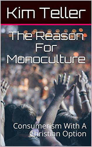 The Reason For Monoculture: Consumerism With A Christian Option (English Edition)