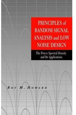 [(Principles of Random Signal Analysis and Low Noise Design : The Power Spectral Density and Its Applications)] [By (author) Roy M. Howard] published on (August, 2002)