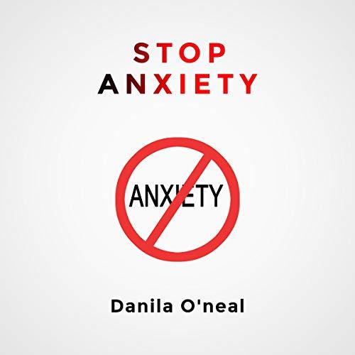 STOP Anxiety: Stop Panic Attacks, Stop Kids Anxiety, Stop the Cycle of Anxiety, Stop Worrying, and End Panic cover art