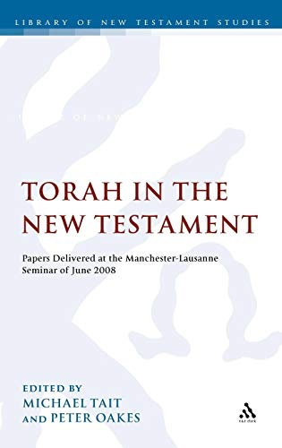 Torah in the New Testament: Papers Delivered At The Manchester-Lausanne Seminar Of June 2008