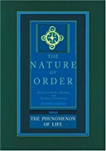 The Nature of Order: An Essay on the Art of Building and the Nature of the Universe, Book 1 - The Phenomenon of Life (Center for Environmental Structure, Vol. 9)
