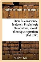 Dieu, La Conscience, Le Devoir. Psychologie Élémentaire, Morale Théorique Et Pratique. 2e Édition