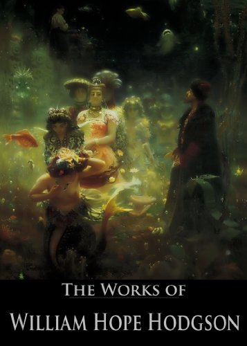 """The Works of William Hope Hodgson: Captain Gault, Men of the Deep Waters, The Ghost Pirates, The Night Land, The Boats of the """"Glen Carrig"""" and More (8 ... Active Table of Contents) (English Edition)"""