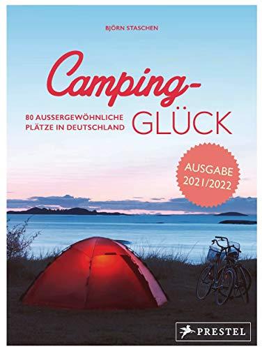 Camping-Glück: 80 außergewöhnliche Plätze in Deutschland - erweiterte und aktualisierte Neuausgabe 2021